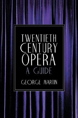 Twentieth Century Opera: A Guide by George Martin (1999-08-01) ()