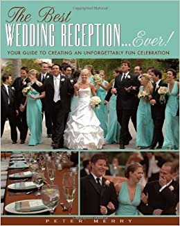 The Best Wedding Reception Ever Your Guide To Creating An
