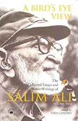 A Bird's Eye View : The Collected Essays and Shorter Writings of Salim Ali Volume Two.