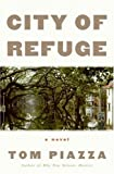 Front cover for the book City of Refuge by Tom Piazza