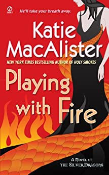 Playing With Fire: A Novel of the Silver Dragons (Silver Dragons Novel Book 1) by [Macalister, Katie]