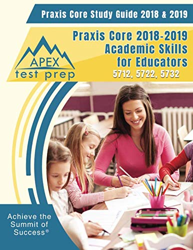 Praxis Core Study Guide 2018 & 2019: Praxis Core 2018-2019 Academic Skills for Educators 5712, 5722, 5732 (Core Academic Skills For Educators Practice Test)