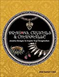 Download Dragons, Crystals & Chainmaille: Jewelry to Inspire Your Imagination in PDF ePUB Free Online