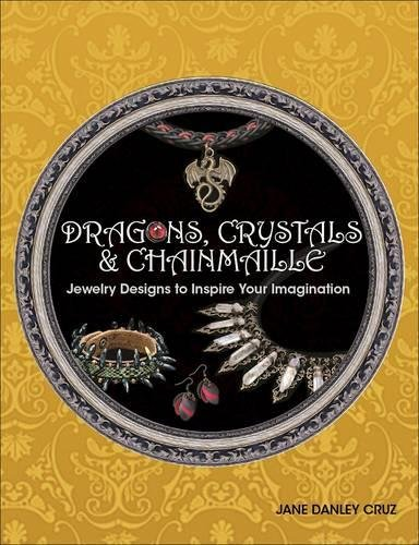 Download Dragons, Crystals & Chainmaille: Jewelry to Inspire Your Imagination pdf epub