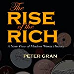 The Rise of the Rich: A New View of Modern World History | Peter Gran
