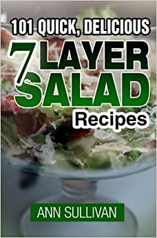 Book 101 Quick, Delicious Seven Layer Salad Recipes