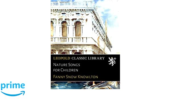 Nature Songs for Children: Fanny Snow Knowlton: Amazon com