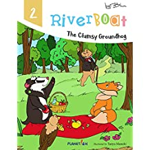 Riverboat: The Clumsy Groundhog (Riverboat Seires Picture Books Book 2)