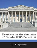 Elevations in the Dominion of Canada, J. W. Spencer, 1288861451