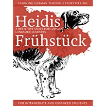Learning German through Storytelling: Heidis Frühstück - a detective story for German language learners (for intermediate and advanced students) (Baumgartner & Momsen mystery 5) (German Edition)