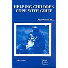 [(Helping Children Cope with Grief: For Caregivers, Parents, Teachers, Counsellors)] [Author: Alan Wolfelt] published on (September, 1983)