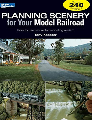 Planning Scenery for Your Model Railroad: How to Use Nature for Modeling Realism (Model Railroader) Tony Koester