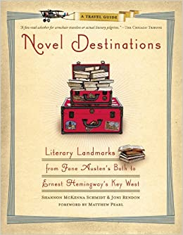 Book Novel Destinations: Literary Landmarks From Jane Austen's Bath to Ernest Hemingway's Key West