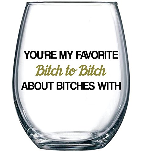 You're My Favorite Bitch To Bitch About Bitches With | Funny BFF Birthday Gift Idea | Girls Bachelorette Party Presents | Best Friend Gift For Women | 15 oz Dishwasher Safe Stemless Wine Glass (Christmas Gift For Friends)