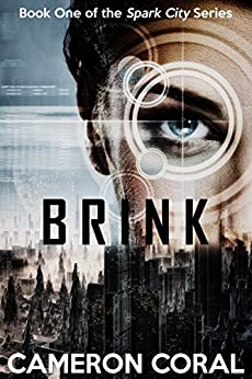 Brink: A Dystopian Sci-fi Novel (Spark City Book 1) by [Coral, Cameron]
