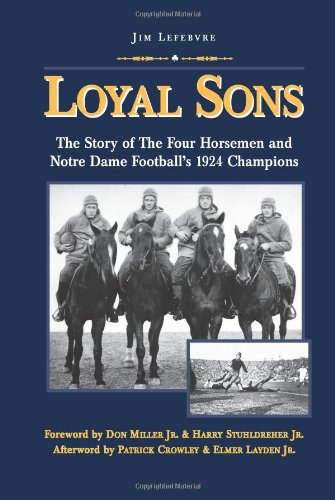 Horsemen Dame Notre Four (Loyal Sons: The Story of the Four Horsemen and Notre Dame Football's 1924 Champions)