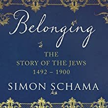 Belonging: The Story of the Jews: When Words Fail (1492 - 1900) Audiobook by Simon Schama Narrated by To Be Announced