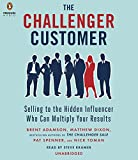 img - for The Challenger Customer: Selling to the Hidden Influencer Who Can Multiply Your Results by Brent Adamson (2015-09-08) book / textbook / text book