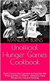 img - for Unofficial Hunger Games Cookbook: From Classics like Cupcakes to Favorites like Pizza and Mac n' Cheese - Delicious, Easy Recipes for Tribune Feasting book / textbook / text book