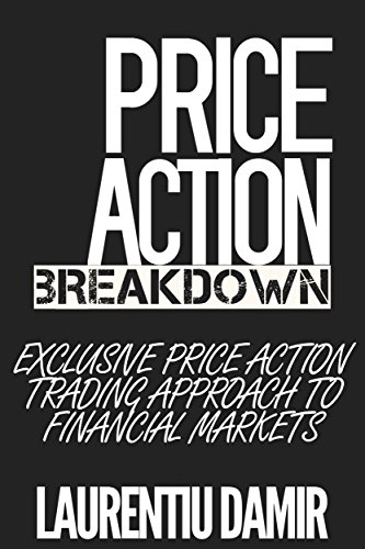 Price Action Breakdown: Exclusive Price Action Trading Approach to Financial Markets (Best Forex Traders In The World)