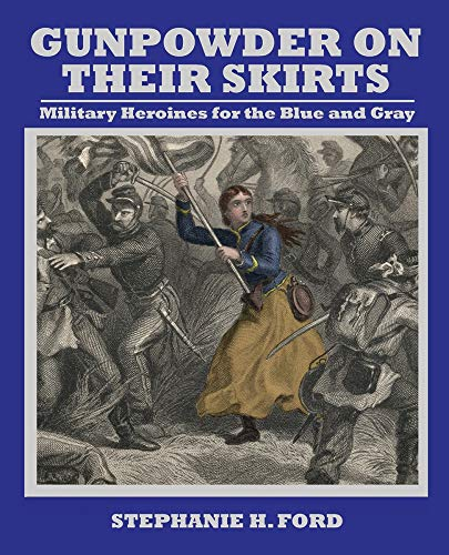 Ford Skirt - Gunpowder on Their Skirts: Military Heroines for the Blue and Gray