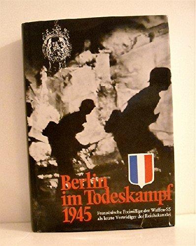 Berlin im Todeskampf 1945. Französische Freiwillige der Waffen-SS als letzte Verteidiger der Reichskanzlei