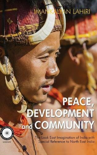 Peace, Development and Community: The Look East Imagination of India with Special Reference to Northeast India (First) pdf epub