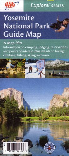 AAA Yosemite National Park Map: Bridalveil Fall, El Capitan, Glacier Point, Half Dome, Mariposa Grove, Mirror Lake, Tanaya Lake, Tioga Pass, Tuolumne Meadows, Vernal Fall: Camping, Lodging, Reservations, Interests, Hiking, Climbing, Fishing, Skiing (Explore Series, 2007 Edition, 730335006438)