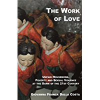 The Work of Love: Unpaid Housework, Poverty and Sexual Violence at the Dawn of the 21st Century (English Edition)