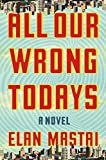 All Our Wrong Todays: A Novel