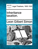Inheritance Taxation, Leon Gilbert Simon, 1240128207