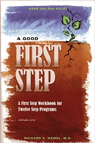 A Good First Step A First Step Workbook For Twelve Step Programs