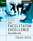 The Facilitator Excellence Handbook [With Windows 98se] (Pfeiffer Essential Resources for Training and HR Professionals) by Fran Rees (2-Jun-2005) Paperback