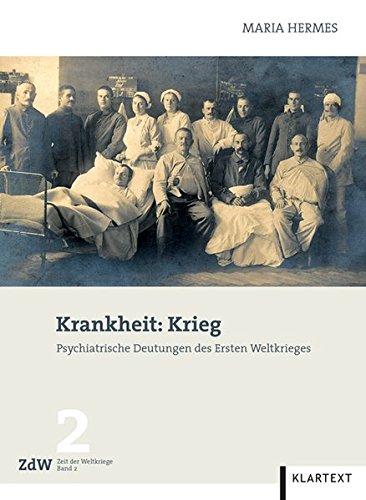 Krankheit: Krieg: Psychiatrische Deutungen des Ersten Weltkrieges (Zeit der Weltkriege)