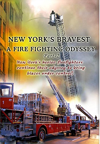 New York's Bravest A Fire Fighting Odyssey Part 2