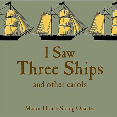 - I Saw Three Ships..... and Other Carols