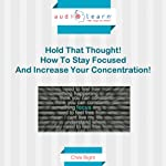 Hold That Thought : How to Stay Focused and Increase Your Concentration! | Chris Right