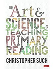 THE ART AND SCIENCE OF TEACHIN G PRIMARY READING