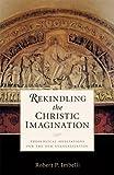 Rekindling the Christic Imagination: Theological Meditations for the New Evangelization