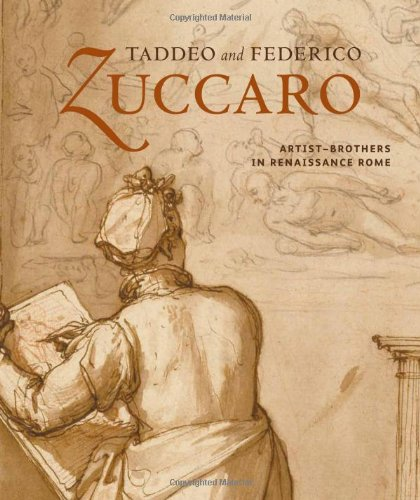 Download Taddeo and Federico Zuccaro: Artist-Brothers in Renaissance Rome (Getty Trust Publications, J. Paul Getty Museum) pdf epub