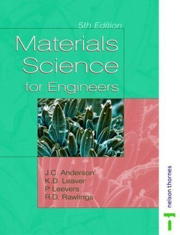 Materials Science for Engineers, 5th Edition 5th (fifth) Edition by Anderson, J.C., Leaver, Keith D., Rawlings, Rees D., Leevers published by CRC Press (2003)
