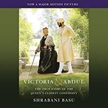 Victoria & Abdul (Movie Tie-in): The True Story of the Queen's Closest Confidant Audiobook by Shrabani Basu Narrated by Elizabeth Jasicki