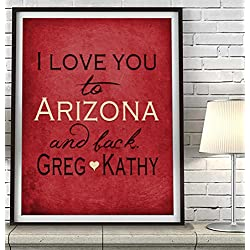 """I Love You to Arizona and Back"" ART PRINT, Customized & Personalized UNFRAMED, Wedding gift, Valentines day gift, Christmas gift, Father's day gift, All Sizes"