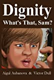 Dignity What's That, Sam?, Victor Dull and Aigul Aubanova, 0985547200