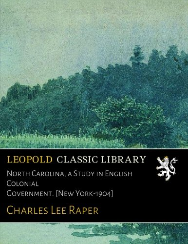 North Carolina, a Study in English Colonial Government. [New York-1904] pdf epub