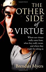 The Other Side of Virtue: Where Our Virtues Come From, What They Really Mean, and Where They Might Be Taking Us