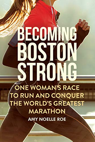 Becoming Boston Strong: One Woman's Race to Run and Conquer the World's Greatest ()