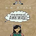 The Story of Awkward Hörbuch von R.K. Ryals Gesprochen von: Caitlin Kelly