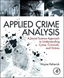img - for Applied Crime Analysis: A Social Science Approach to Understanding Crime, Criminals, and Victims book / textbook / text book