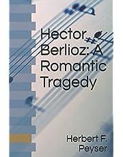 Hector Berlioz: A Romantic Tragedy